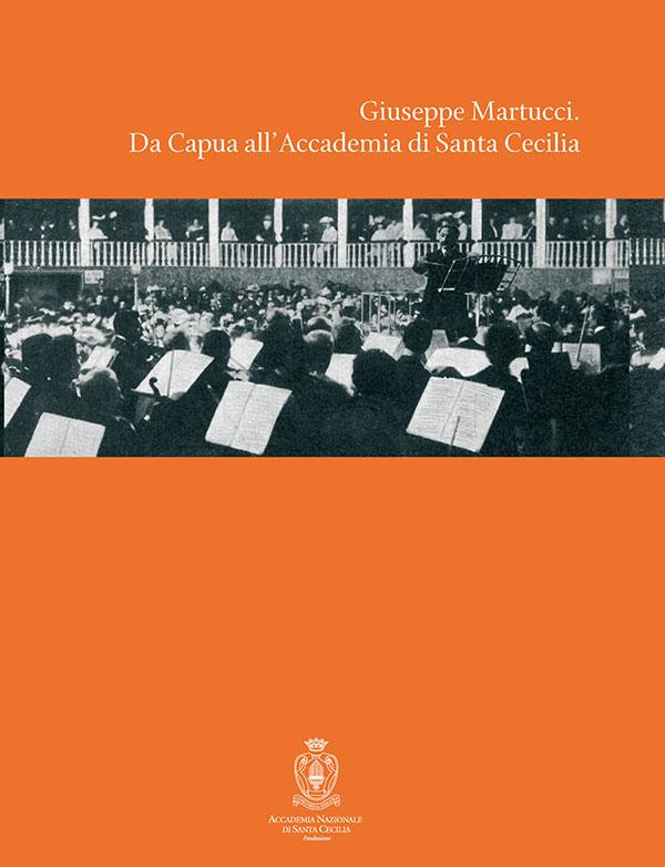 Giuseppe Martucci. Da Capua all'Accademia di Santa Cecilia