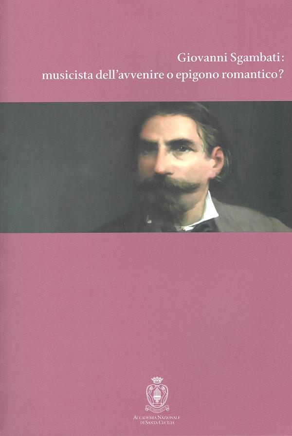Giovanni Sgambati: musicista dell'avvenire o epigono romantico?