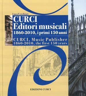 Curci Editori Musicali 1860-2010, i primi 150 anni