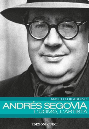 Andrés Segovia. L'uomo, l'artista